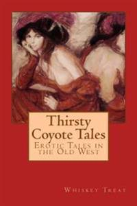 Thirsty Coyote Tales: Erotic Tales in the Old West
