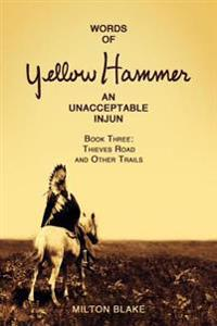 Words of Yellow Hammer an Unacceptable Injun: Thieves Road and Other Trails