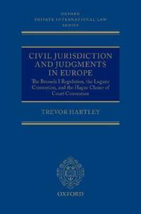 Civil Jurisdiction and Judgments in Europe: The Brussels I Regulation, the Lugano Convention, and the Hague Choice of Court Convention