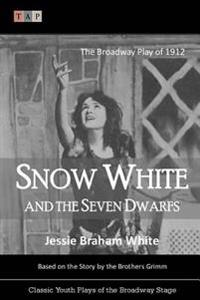 Snow White and the Seven Dwarfs: The Broadway Play of 1912