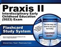 Praxis II Interdisciplinary Early Childhood Education (5023) Exam Flashcard Study System: Praxis II Test Practice Questions and Review for the Praxis