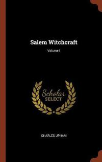 Salem Witchcraft; Volume I