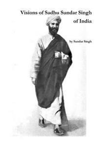 Visions of Sadhu Sundar Singh of India