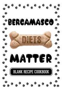 Bergamasco Diets Matter: Dog Food Recipes, Blank Recipe Cookbook, 7 X 10, 100 Blank Recipe Pages