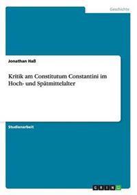 Kritik Am Constitutum Constantini Im Hoch- Und Spatmittelalter