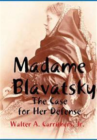 Madame Blavatsky: the Case for Her Defense Against the Hodgson-Coulomb Attack