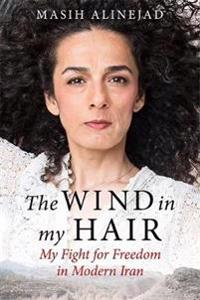 Wind in my hair - my fight for freedom in modern iran