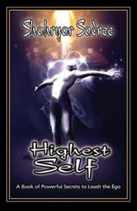 Highest Self: A Book of Powerful Secrets to Leash the Ego