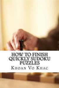 How to Finish Quickly Sudoku Puzzles: Eight Techniques for Solving Sudoku Puzzles