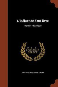 L'Influence D'Un Livre: Roman Historique