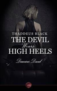 Thaddeus Black - The Devil Wears High Heels