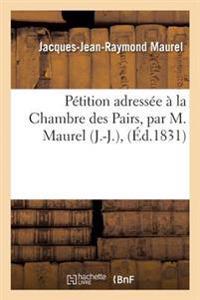 Petition Adressee a la Chambre Des Pairs, Par M. Maurel J.-J.,
