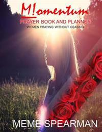 Momentum: Prayer Book and Planner: Women Praying Without Ceasing