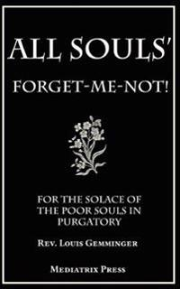 All Souls' Forget-Me-Not: For the Solace of the Poor Souls in Purgatory