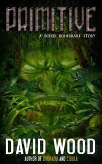 Primitive: A Bones Bonebrake Adventure