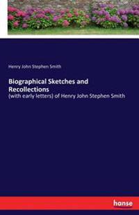 Biographical Sketches and Recollections