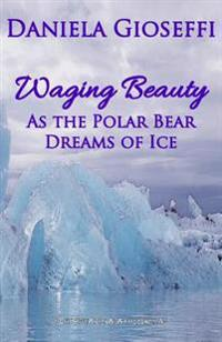 Waging Beauty: As the Polar Bear Dreams of Ice