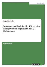 Gestaltung Und Funktion Der Wachterfigur in Ausgewahlten Tageliedern Des 13. Jahrhunderts