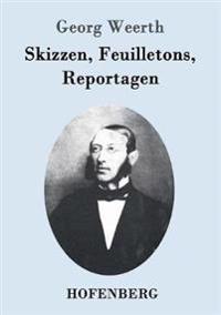 Skizzen, Feuilletons, Reportagen