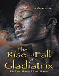 Rise and Fall of a Gladiatrix: The Executioner of Executioners