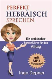 Perfekt Hebraisch Sprechen (Mit MP3 Audio-Datei): Ein Praktischer Sprachfuhrer Fur Den Alltag