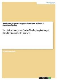 """""""Art Is for Everyone"""" - Ein Marketingkonzept Fur Die Kunsthalle Zurich"""