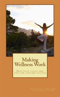 Making Wellness Work: Practical Tools and Tips for Lifetime Success