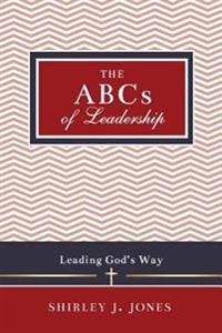 The ABCs of Leadership: Leading God's Way