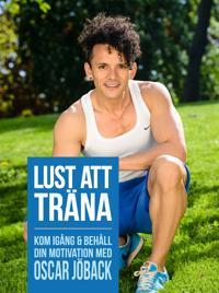 Lust att träna : kom igång och behåll din motivation med Oscar Jöback