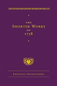 The Shorter Works of 1758: New Jerusalem Last Judgment White Horse Other Planets