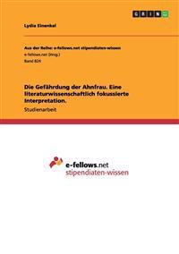 Die Gefahrdung Der Ahnfrau. Eine Literaturwissenschaftlich Fokussierte Interpretation.