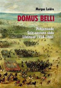 DOMUS BELLI. PÕHJAMAADE SAJA-AASTANE SÕDA LIIVIMAAL 1554–1661