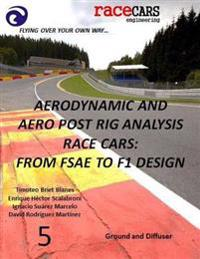 Aerodynamic and Aero Post Rig Analysis Race Cars: From Fsae to F1 Design - 5: Everything Necessary to Design Any Race Car, Mainly Focusing on Aerodyna
