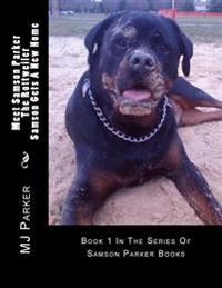 Meet Samson Parker the Rottweiler - Samson Gets a New Home: First in the Series of Samson Parker Books
