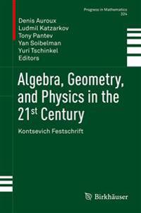 Algebra, Geometry, and Physics in the 21st Century
