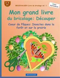 Brockhausen Livre Du Bricolage Vol. 1 - Mon Grand Livre Du Bricolage: Decouper: Coeur de Paques: Insectes Dans La Foret Et Sur La Prairie