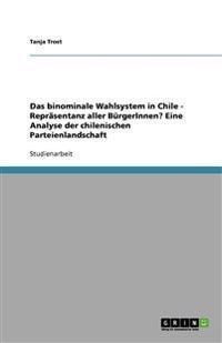 Das Binominale Wahlsystem in Chile - Reprasentanz Aller Burgerinnen? Eine Analyse Der Chilenischen Parteienlandschaft