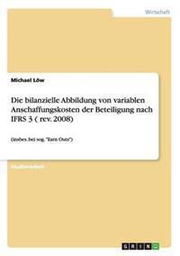 Die Bilanzielle Abbildung Von Variablen Anschaffungskosten Der Beteiligung Nach Ifrs 3 ( REV. 2008)