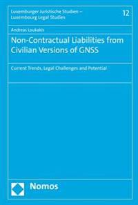 Non-Contractual Liabilities from Civilian Versions of Gnss: Current Trends, Legal Challenges and Potential