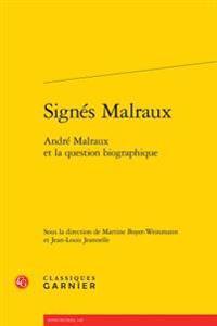 Signes Malraux: Andre Malraux Et La Question Biographique