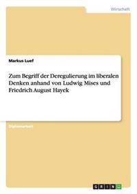 Zum Begriff Der Deregulierung Im Liberalen Denken Anhand Von Ludwig Mises Und Friedrich August Hayek