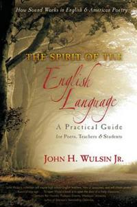 The Spirit of the English Language: A Practical Guide for Poets, Teachers & Students: How Sound Works in English & American Poetry