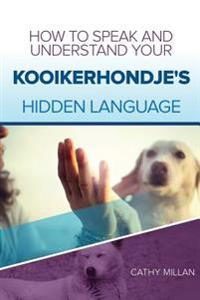 How to Speak and Understand Your Kooikerhondje's Hidden Language: Fun and Fascinating Guide to the Inner World of Dogs