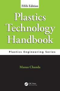 Plastics Technology Handbook, Fifth Edition
