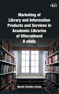Marketing of Library and Information Products and Services in Academic Libraries of Uttarakhand