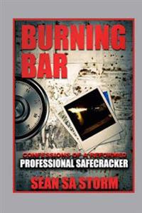 Burning Bar: Confessions of a Reformed Professional Safecracker