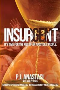 Insurgent: It's Time for the Rise of an Apostolic People.
