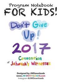 For Kids! Ages 6+ Don't Give Up 2017 Regional Convention of Jehovah's Witnesses Program Notebook Keepsake Hardback