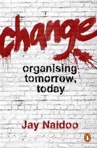 Change: Organising Tomorrow, Today