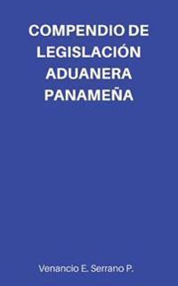 Compendio de Legislacion Aduanera Panamena